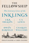 The Fellowship: The Literary Lives of the Inklings: J.R.R. Tolkien, C. S. Lewis, Owen Barfield, Charles Williams - Philip Zaleski, Carol Zaleski