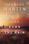 Send Down the Rain: New from the author of The Mountain Between Us and the New York Times bestseller Where the River Ends - Charles Martin