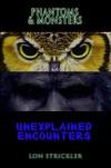 Phantoms & Monsters: Unexplained Encounters - Lon Strickler