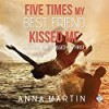 Five Times My Best Friend Kissed Me and One Time I Kissed Him First - Anna  Martin, Jesse Costa