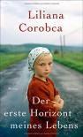 Der erste Horizont meines Lebens: Roman - Liliana Corobca, Ernest Wichner