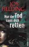 Nur der Tod kann dich retten : Roman. - Joy Fielding