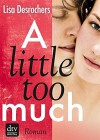 A little too much: Roman - Lisa Desrochers, Ilse Rothfuss