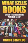 What Sells Books: Which Strategy Works for Your Book? - Randy Stapilus