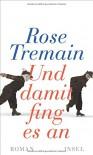 Und damit fing es an: Roman - Rose Tremain, Christel Dormagen