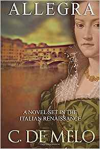 Allegra: A Novel Set in the Italian Renaissance - C. De Melo