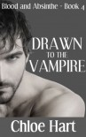 Drawn to the Vampire (Blood and Absinthe, Book 4) - Chloe Hart