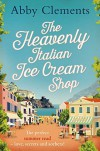 The Heavenly Italian Ice Cream Shop - Abby Clements