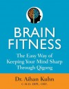 Brain Fitness: The Easy Way of Keeping Your Mind Sharp Through Qigong - Aihan Kuhn
