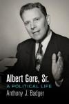 Albert Gore, Sr.: A Political Life - Anthony J. Badger