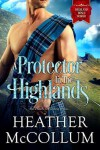A Protector in the Highlands - Heather McCollum