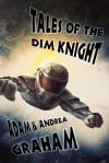 Tales of the Dim Knight - Adam Graham, Andrea Graham