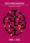 Burza w mózgu nastolatka. Potencjał okresu dorastania - Daniel J. Siegel