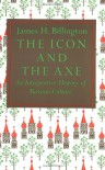 The Icon and the Axe: An Interpretive History of Russian Culture - James H. Billington