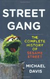 Street Gang: The Complete History of Sesame Street - Michael Davis
