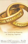 The Marriage Benefit: The Surprising Rewards of Staying Together - Mark O'Connell