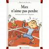 Max N'aime Pas Perdre - Dominique de Saint Mars,  Serge Bloch