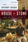 House of Stone: A Memoir of Home, Family, and a Lost Middle East - Anthony Shadid