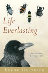 Life Everlasting: The Animal Way of Death - Bernd Heinrich