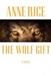 The Wolf Gift: The Wolf Gift Chronicles  - Anne Rice