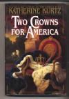 Two Crowns for America - Katherine Kurtz