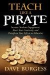 Teach Like a Pirate: Increase Student Engagement, Boost Your Creativity, and Transform Your Life as an Educator - Dave Burgess