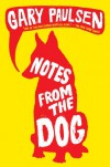 Notes from the Dog - Gary Paulsen