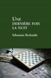 Une dernière fois la nuit - Sébastien Berlendis