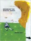 Bringing the Shovel Down - Ross Gay