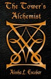 The Tower's Alchemist: The Gray Tower Trilogy - Alesha Escobar