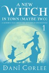 A New Witch in Town (Maybe Two) (A Modern Tale about the Witches of Springsville Book 1) - Dani Corlee