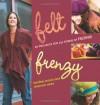 Felt Frenzy - Shannon Okey;Heather Brack