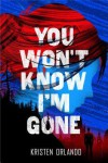 You Won't Know I'm Gone (The Black Angel Chronicles) - Kristen Orlando