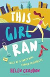 This Girl Ran: Tales of a Party Girl Turned Triathlete - Helen Croydon