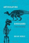 Articulating Dinosaurs: A Political Anthropology - Brian Noble