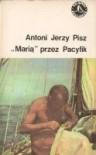 Marią przez Pacyfik - Antoni Jerzy Pisz