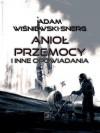 Anioł Przemocy i inne opowiadania - Adam Wiśniewski-Snerg