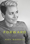 Forward: A Memoir - Abby Wambach