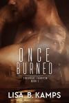 Once Burned (Firehouse Fourteen Book 1) - Lisa B. Kamps