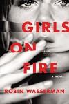 Girls on Fire: A Novel - Robin Wasserman