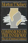 Companions on the Inner Way: The Art of Spiritual Guidance - Morton T. Kelsey