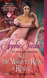 All the Ways to Ruin a Rogue: The Debutante Files - Sophie Jordan