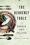 The Heavenly Table: A Novel - Donald Ray Pollock