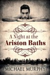 A Night at the Ariston Baths - Michael          Murphy