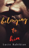 Belonging To Him - Lucie Babikian