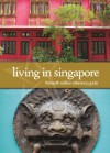 Living In Singapore: thirteenth edition reference guide - American Association of Singapore
