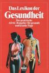Das Lexikon der Gesundheit: der praktische ADAC-Ratgeber für gesunde und kranke Tage - Burkhard Scheele, Günter Wangerin
