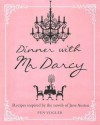 Dinner with Mr. Darcy: Recipes inspired by the novels of Jane Austen - Pen Vogler