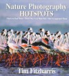 Nature Photography Hot Spots: Where To Find Them, When They're At Their Best and How To Approach Them - Tim Fitzharris