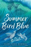 Summer Bird Blue - Akemi Dawn Bowman
